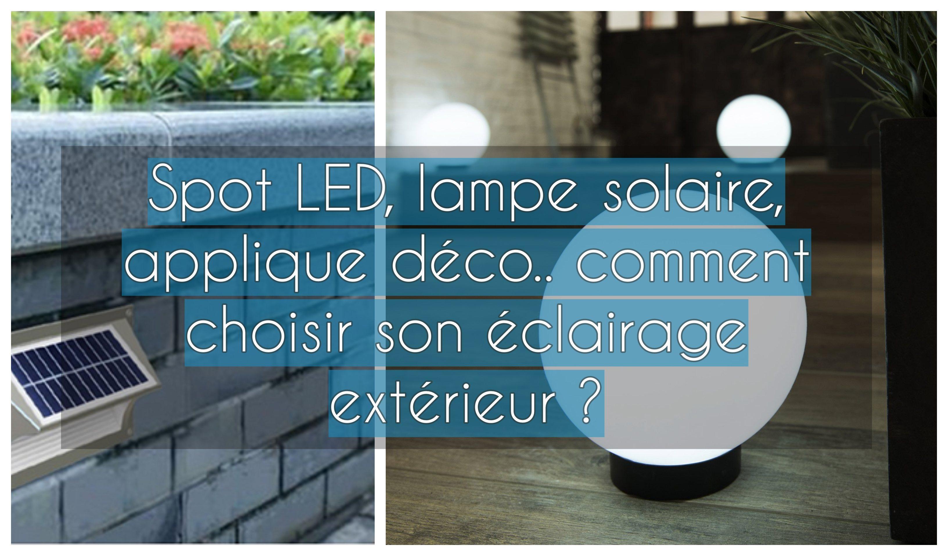 spot led lampe solaire applique d co comment choisir son clairage ext rieur. Black Bedroom Furniture Sets. Home Design Ideas