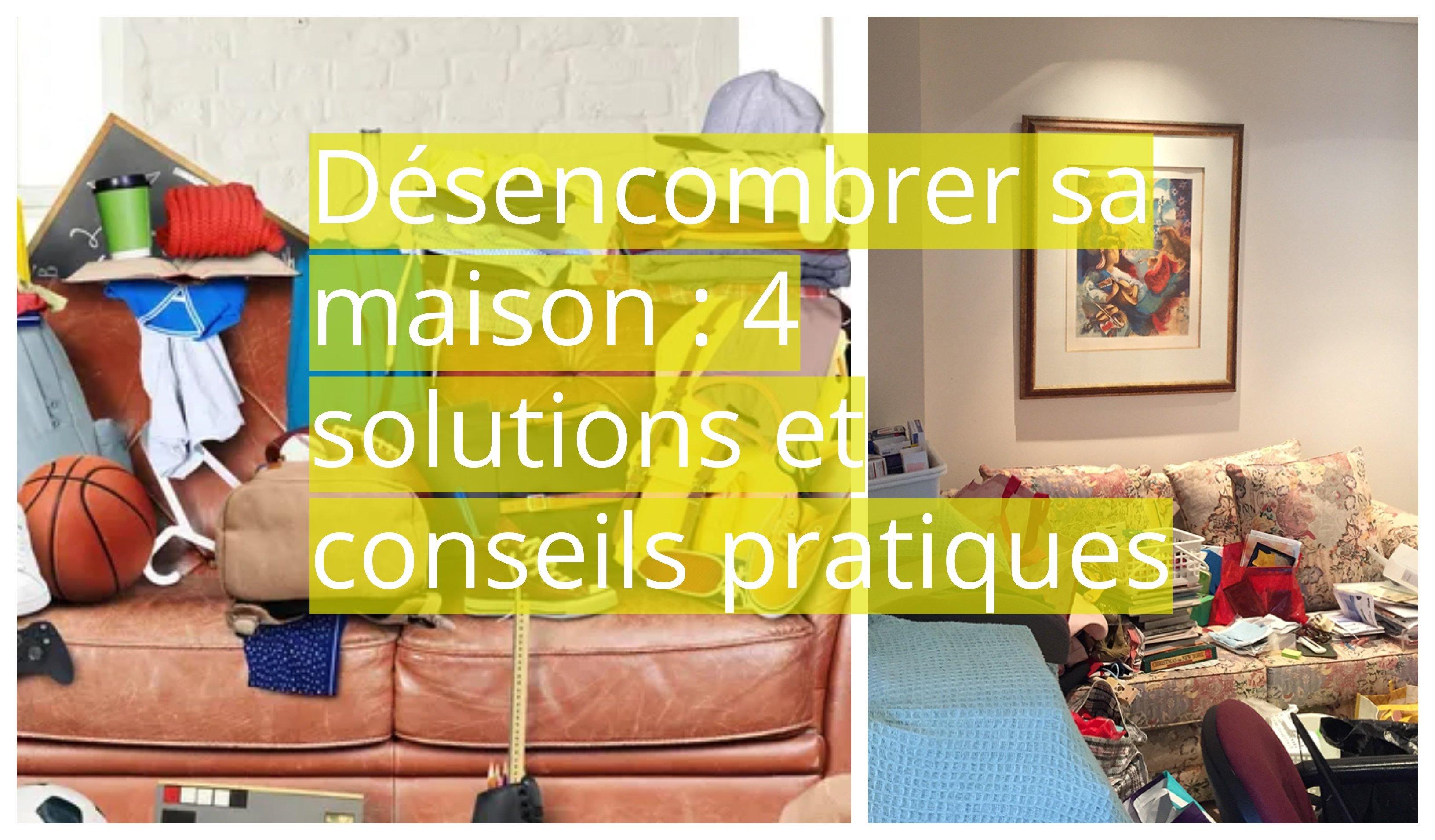 d sencombrer sa maison 4 solutions et conseils pratiques. Black Bedroom Furniture Sets. Home Design Ideas