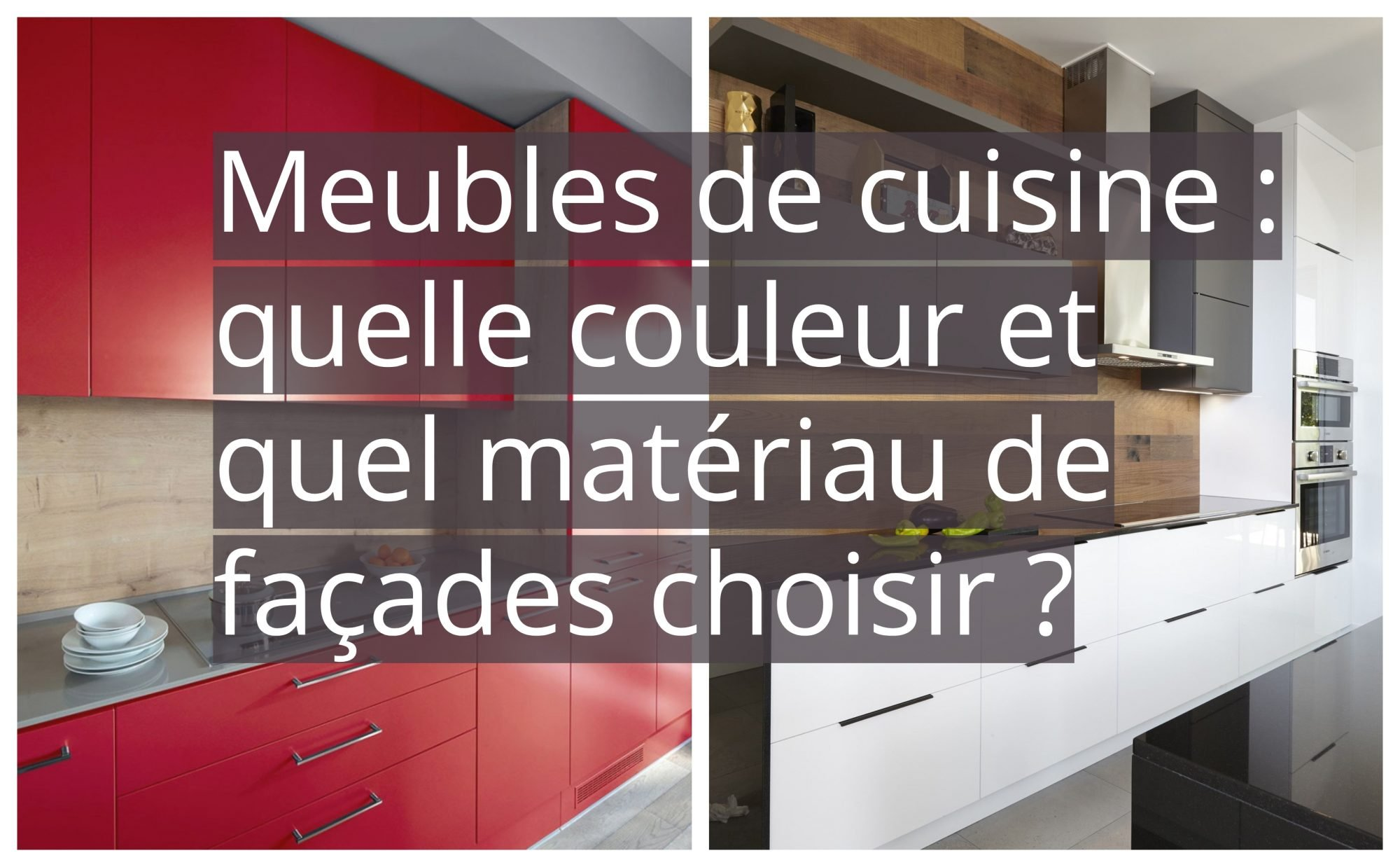 Parfait Lu0027élément Le Plus Voyant Du0027une Cuisine Cu0027est La Façade Des Meubles De  Cuisine. Découvrez Ici Quel Matériau Et Quelle Couleur Choisir ?