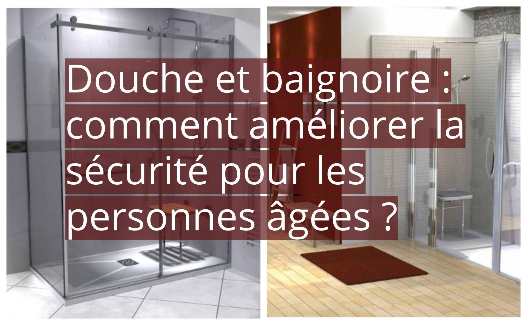 Douche Et Baignoire Comment Ameliorer La Securite Pour Les
