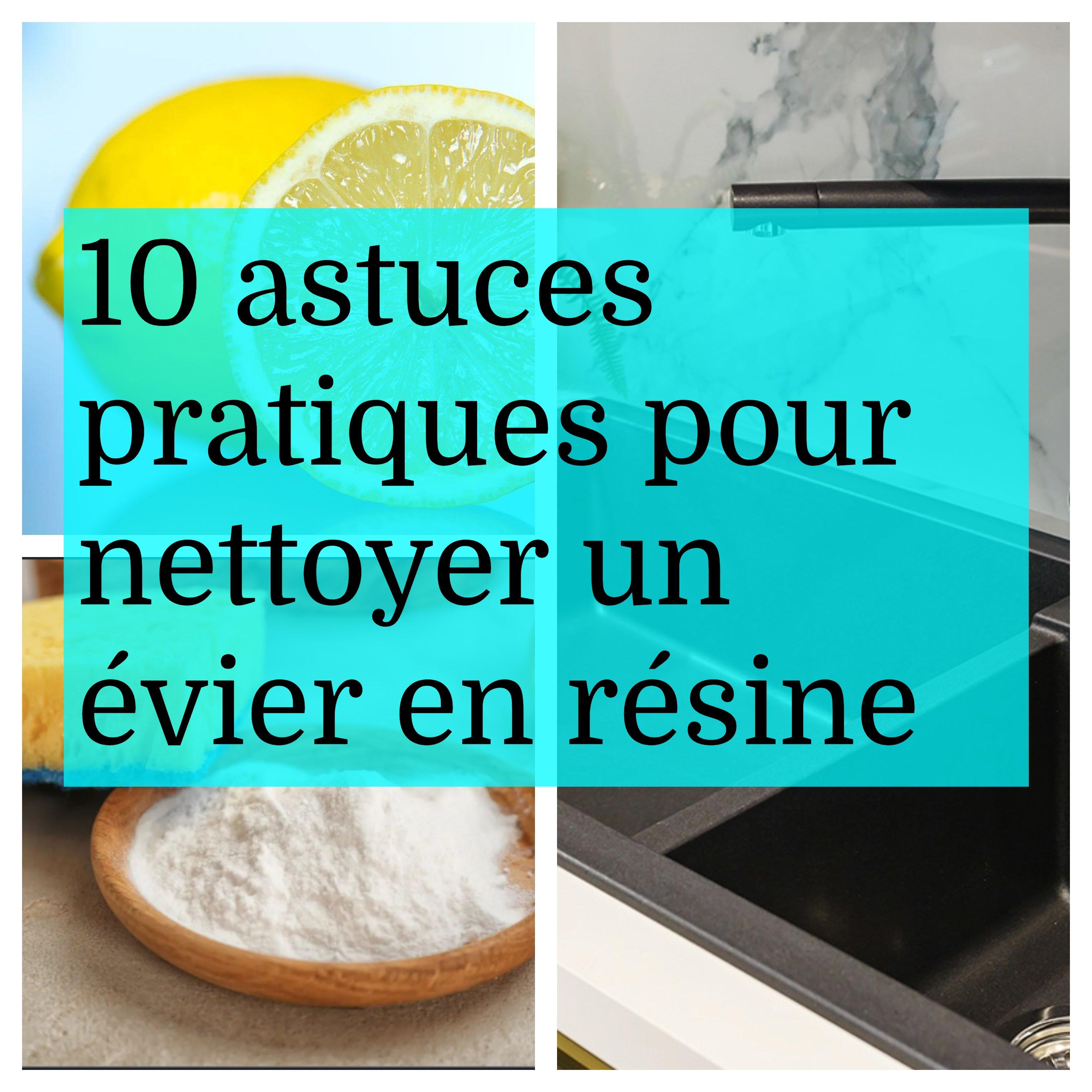10 Astuces Pratiques Pour Nettoyer Un Evier En Resine